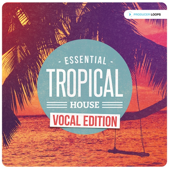 Producer Loops Essential Tropical House Vocal Edition WAV MiDi